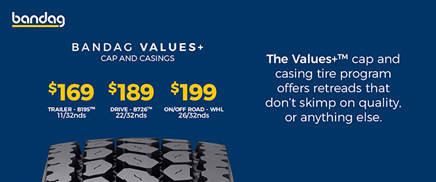 The Values+ cap and casing tire program offers retreads that don't skimp on quality. or anything else.